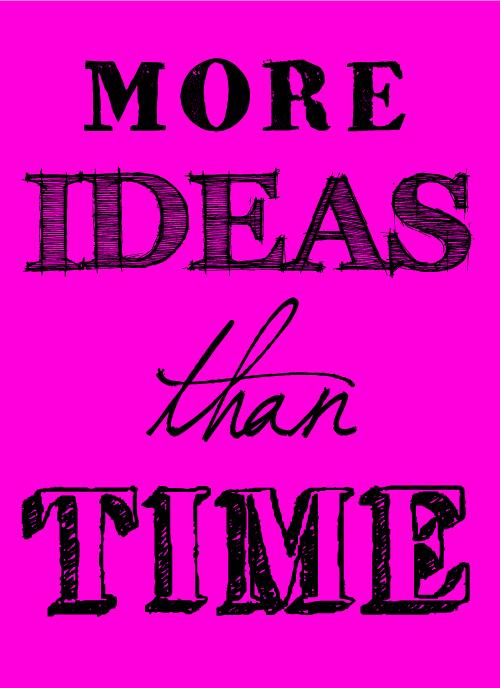 More-ideas-than-time